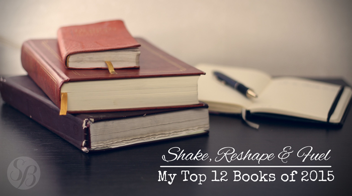 Shake, Reshape & Fuel : My Favorite Books of 2015
